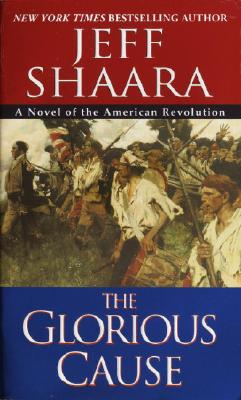 The Glorious Cause By Shaara, Jeff